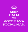 KEEP CALM AND VOTE MAYA SOCIAL MAN. - Personalised Poster A4 size