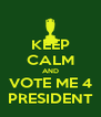KEEP CALM AND VOTE ME 4 PRESIDENT - Personalised Poster A4 size