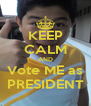KEEP CALM AND Vote ME as PRESIDENT - Personalised Poster A4 size
