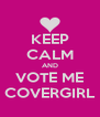 KEEP CALM AND VOTE ME COVERGIRL - Personalised Poster A4 size