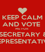 KEEP CALM AND VOTE  ME FOR   SECRETARY & REPRESENTATIVE - Personalised Poster A4 size