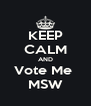 KEEP CALM AND Vote Me  MSW - Personalised Poster A4 size