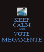 KEEP CALM AND VOTE MEGAMENTE - Personalised Poster A4 size