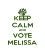 KEEP CALM AND VOTE MELISSA - Personalised Poster A4 size
