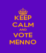 KEEP CALM AND VOTE MENNO - Personalised Poster A4 size