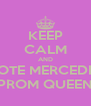 KEEP CALM AND VOTE MERCEDES PROM QUEEN - Personalised Poster A4 size