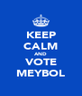 KEEP CALM AND VOTE MEYBOL - Personalised Poster A4 size