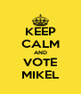 KEEP CALM AND VOTE MIKEL - Personalised Poster A4 size