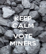 KEEP CALM AND VOTE MINERS - Personalised Poster A4 size