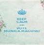 KEEP CALM AND VOTE MONICA MACOVEI - Personalised Poster A4 size