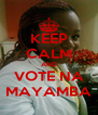 KEEP CALM AND VOTE NA MAYAMBA - Personalised Poster A4 size