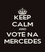 KEEP CALM AND VOTE NA MERCEDES - Personalised Poster A4 size