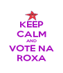KEEP CALM AND VOTE NA ROXA - Personalised Poster A4 size