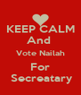 KEEP CALM And  Vote Nailah For  Secreatary - Personalised Poster A4 size