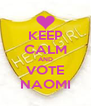 KEEP CALM AND VOTE NAOMI - Personalised Poster A4 size