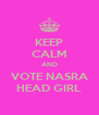 KEEP CALM AND VOTE NASRA HEAD GIRL - Personalised Poster A4 size