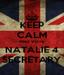 KEEP CALM AND VOTE NATALIE 4 SECRETARY - Personalised Poster A4 size