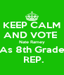 KEEP CALM AND VOTE  Nate Ramey  As 8th Grade   REP. - Personalised Poster A4 size