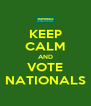 KEEP CALM AND VOTE NATIONALS - Personalised Poster A4 size
