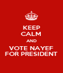 KEEP CALM AND VOTE NAYEF FOR PRESIDENT - Personalised Poster A4 size
