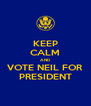 KEEP CALM AND VOTE NEIL FOR PRESIDENT - Personalised Poster A4 size