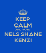 KEEP CALM AND VOTE NELS SHANE KENZI - Personalised Poster A4 size