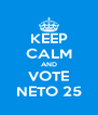KEEP CALM AND VOTE NETO 25 - Personalised Poster A4 size