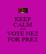 KEEP CALM AND VOTE NEZ FOR PREZ - Personalised Poster A4 size