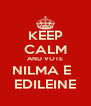 KEEP CALM AND VOTE NILMA E   EDILEINE - Personalised Poster A4 size