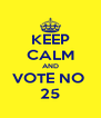 KEEP CALM AND VOTE NO  25 - Personalised Poster A4 size