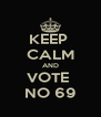 KEEP  CALM AND VOTE  NO 69 - Personalised Poster A4 size