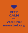 KEEP CALM AND VOTE NO mnunited.org - Personalised Poster A4 size