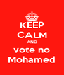 KEEP CALM AND vote no Mohamed - Personalised Poster A4 size
