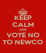 KEEP CALM AND VOTE NO TO NEWCO - Personalised Poster A4 size