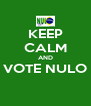 KEEP CALM AND VOTE NULO  - Personalised Poster A4 size