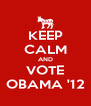 KEEP CALM AND VOTE OBAMA '12 - Personalised Poster A4 size