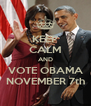 KEEP CALM AND VOTE OBAMA NOVEMBER 7th - Personalised Poster A4 size