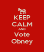 KEEP CALM AND Vote Obney - Personalised Poster A4 size