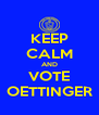 KEEP CALM AND VOTE OETTINGER - Personalised Poster A4 size