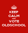 KEEP CALM AND VOTE OLDSCHOOL - Personalised Poster A4 size