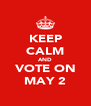 KEEP CALM AND VOTE ON MAY 2 - Personalised Poster A4 size