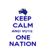 KEEP CALM AND VOTE  ONE NATION - Personalised Poster A4 size