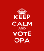 KEEP CALM AND VOTE OPA - Personalised Poster A4 size