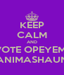 KEEP CALM AND VOTE OPEYEMI ANIMASHAUN - Personalised Poster A4 size