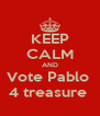 KEEP CALM AND Vote Pablo  4 treasure  - Personalised Poster A4 size