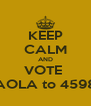 KEEP CALM AND VOTE  PAOLA to 45989 - Personalised Poster A4 size