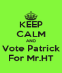 KEEP CALM AND Vote Patrick For Mr.HT - Personalised Poster A4 size