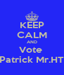 KEEP CALM AND Vote  Patrick Mr.HT - Personalised Poster A4 size