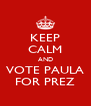 KEEP CALM AND VOTE PAULA FOR PREZ - Personalised Poster A4 size