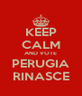 KEEP CALM AND VOTE PERUGIA RINASCE - Personalised Poster A4 size